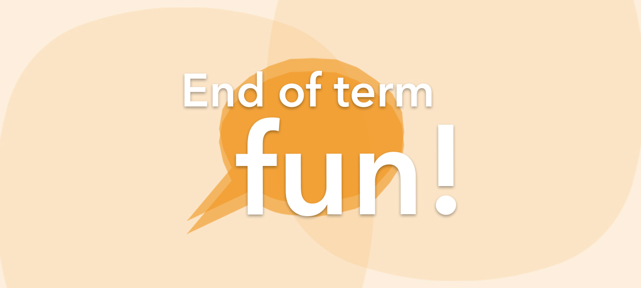 End of term fun!